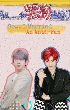 So, I Married An Anti-Fan [ChanBaek] *Translation* by Helen_Fighter_Hnin