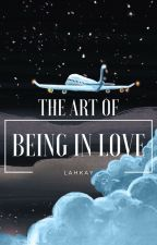 The Art of Being in Love by Lahkay