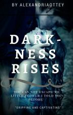 Darkness Rises by Alexandriaottey