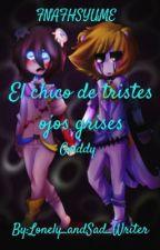 El Chico De Tristes Ojos Grises // FNAFHSYUME // Golddy by -HaruYayoiChan-