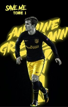 Save me [Griezmann] - First Tome by Sonny_Ack