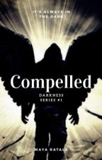 Compelled (Darkness series #1) {Supernatural Romance} {PAUSED} by MayaRatala