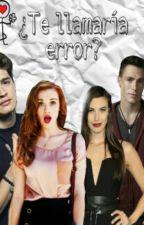 ¿Te Llamaría Error?  by sophipalacio