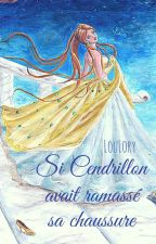 Si Cendrillon avait ramassé sa chaussure #AltEnding #JustWriteIt #Wattpad10 by LouLory