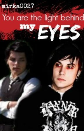 You Are The Light Behind My Eyes| Frerard SK by mirka0027