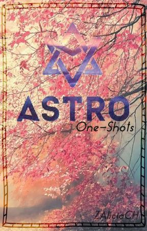 ⇝ Astro One-shots ⇜ by ZAliciaCH