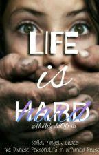 Life is Hard (#Wattys2017) by RFZLUSEUZ