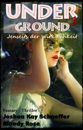 Underground 1 - Jenseits der Wirklichkeit by JoshuaKaySchaeffer