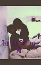 The Bad Boy and Me (Slow Updates) by BriannaPaigeWhitson