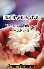 ENSEÑAME A VIVIR by Laura19971120