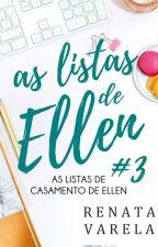 As Listas de Casamento de Ellen by renatavarelaescreve