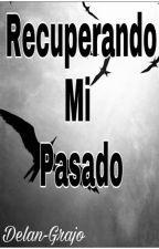 Recuperando Mi Pasado by Denlan-Grajo