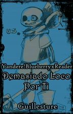 Demasiado Loco Por Ti - Yandere!BlueberryxReader [Underswap] by Guillesture