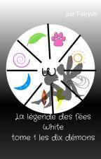 La légende des fées White tome 1 les dix démons by fairyvb