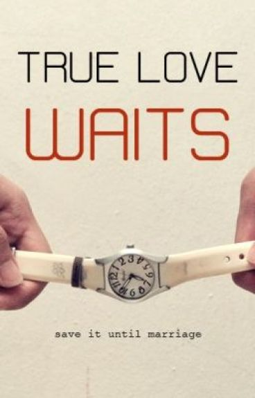 TRUE LOVE WAITS (ON GOING SERIES) - bipolarbear19 - Wattpad