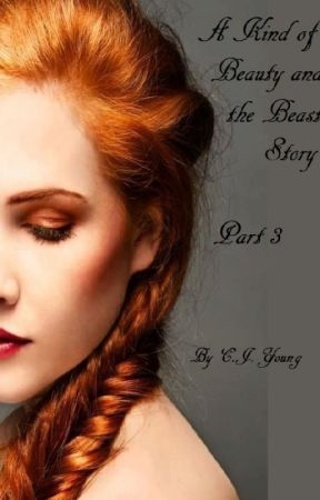 A Kind of Beauty and the Beast Story- Part 3 by cjyoung24