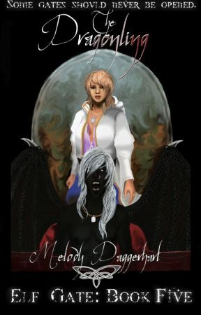 Elf Gate Series, Book 5: The Dragonling by MelodyDaggerhart
