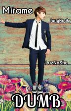 Dumb ♠JungKook♠ by LuzNoShe