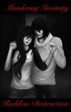 Reckless Destruction ~ Jeff The Killer (B1)    - ON HOLD/ REWRITING -  by _InsomniaAddict_