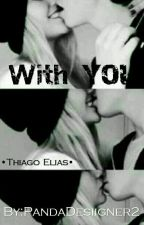 With you•Thiago Elias• by PandaRepetel2