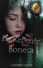 De repente, boneca. - Livro 1 by LorraneLemes6