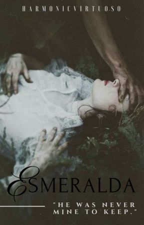 Esmeralda (Book One of the Unreachable Trilogy) by HarmonicVirtuoso
