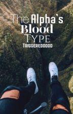 The Alpha's Blood Type by triggeredddddd
