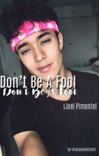 Don't Be A Fool | Joel Pimentel [1] by strangelyaddixted
