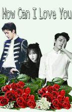 How Can I Love You by Kwonjuu_
