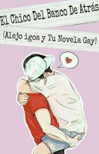 El Chico Del Banco De Atrás (Alejo igoa y Tu Novela Gay) by kufa_carrizo