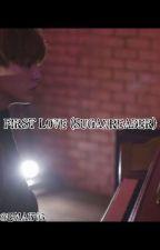 First Love  (SugaXReader) by Ema1703