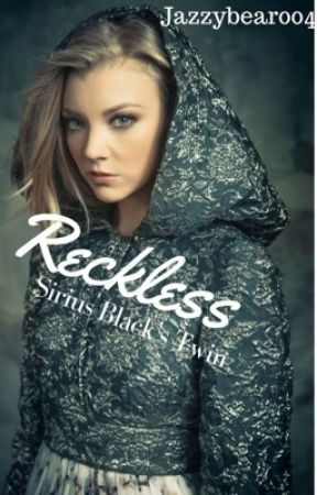 Reckless {Sirius Black's Twin} by Jazzybear004