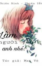 ( Thiên Bình - Thiên Yết ) Làm người yêu anh nhé! by Maii_vo