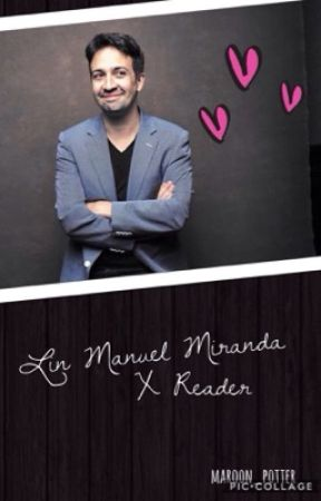 Lin-Manuel Miranda X Reader || ✔️ by maroon_potter