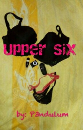 Upper Six (Completed, Being Edited) by P3ndulum