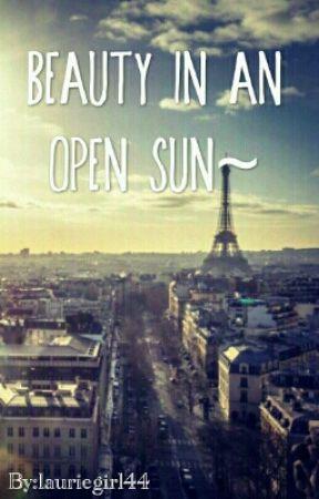 Beauty In An Open Sun~ by lauriegirl44