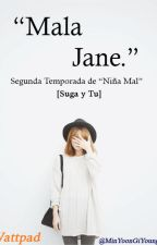 "Mala Jane [Suga y Tu] [Segunda Temporada De ""Niña Mal""] by MinYoonGiYoungMi"