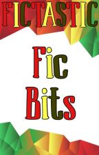 Fic Bits by _Fictastic_