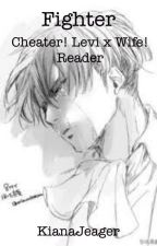 Fighter |Cheater!Levi x Wife!Reader| by KianaJeager