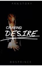 Craving Desire + (COMING SOON) by 80sprince