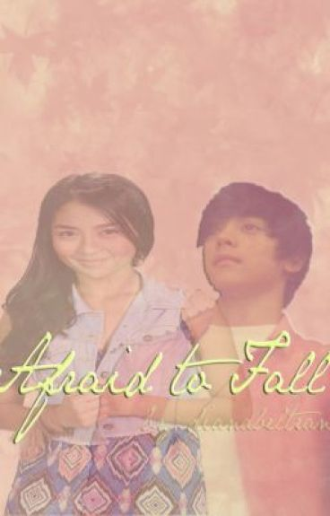 Afraid To Fall . <3 [KathNiel] by Livinginmyfairytale