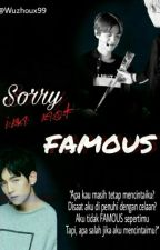 (17+) Sorry, I'm Not Famous by Wuzhoux99