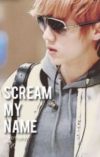 Scream my name.(EXO one shot) by GDTOPS