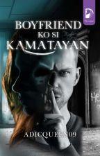 Boyfriend Ko Si Kamatayan(Completed)*Revising* by AdicQueen09