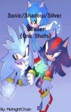Sonic, Shadow, Silver X Reader (One Shots) by MidnightChain