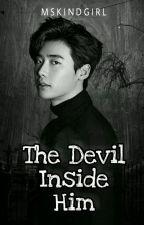 The Devil Inside Him(ON-HOLD) by MsKindGirl