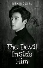 The Devil Inside Him by MsKindGirl