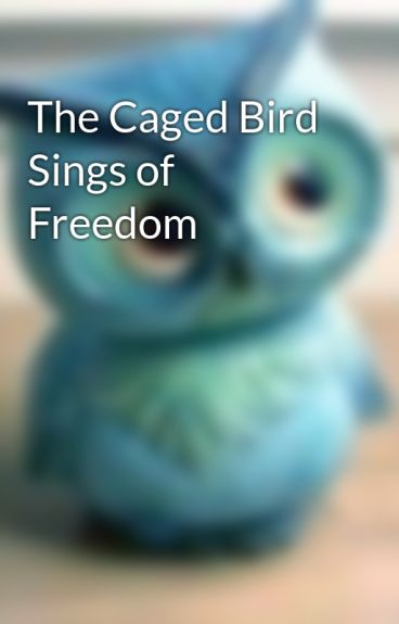 The Caged Bird Sings of Freedom by ToDwellOnDreams