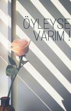 ÖYLEYSE VARIM ! by nazlcanozalp