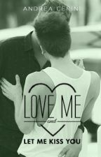 LOVE ME and let me kiss you by Andyspace_0